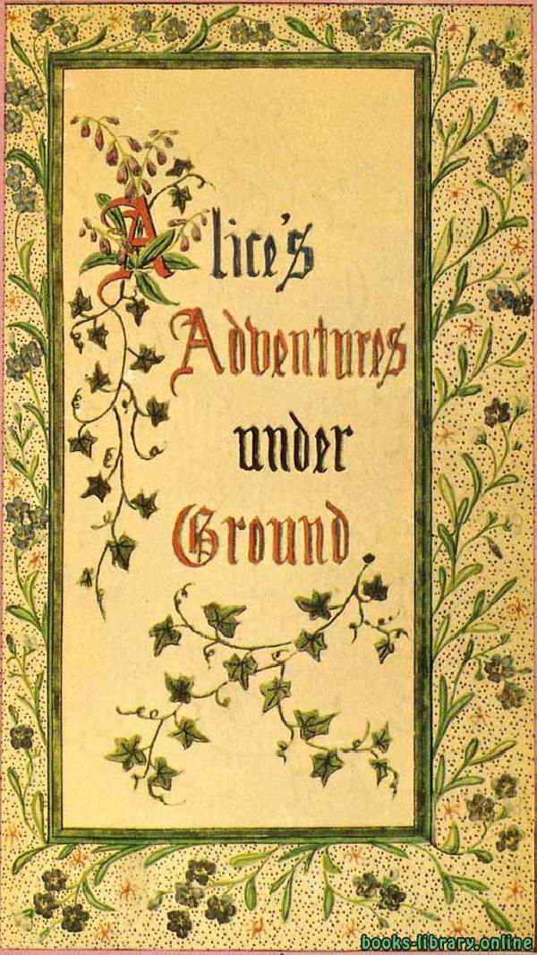 ❞ قصة Alice's Adventures Under Ground ❝  ⏤ Lewis Carroll