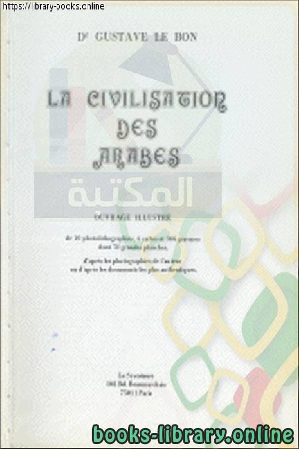 ❞ كتاب  La civilisation des Arabes - 1 ❝  ⏤ Gustave Le Bon