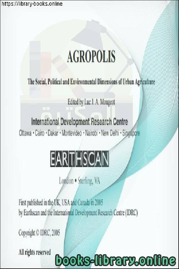 ❞ كتاب The Social, Political and Environmental Dimensions of Urban Agriculture  ❝  ⏤ Luc J. A. Mougeot