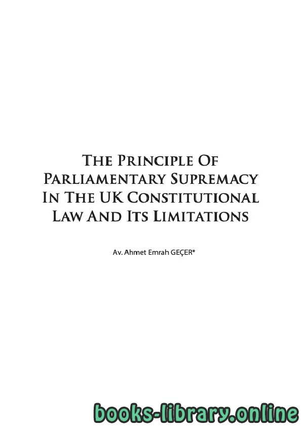 ❞ كتاب The Principle Of Parliamentary Supremacy In The UK Constitutional Law And Its Limitations ❝