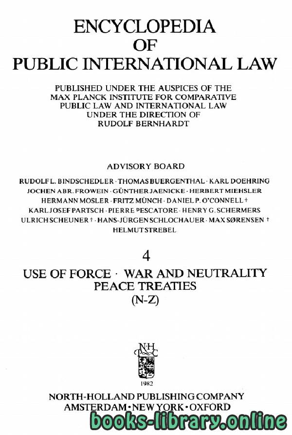 ❞ كتاب ENCYCLOPEDIA OF PUBLIC INTERNATIONAL LAW 4 USE OF FORCE WAR AND NEUTRALITY PEACE TREATIES N-Z ❝  ⏤ رودولف برناردت