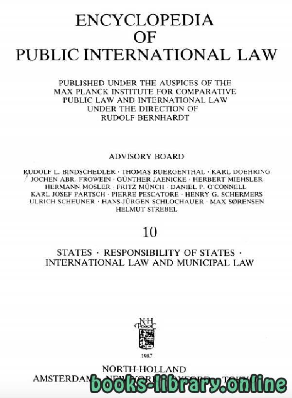 ❞ كتاب ENCYCLOPEDIA OF PUBLIC INTERNATIONAL LAW 10 STATES . RESPONSIBILITY OF STATES . INTERNATIONAL LAW AND MUNICIPAL LAW ❝  ⏤ رودولف برناردت