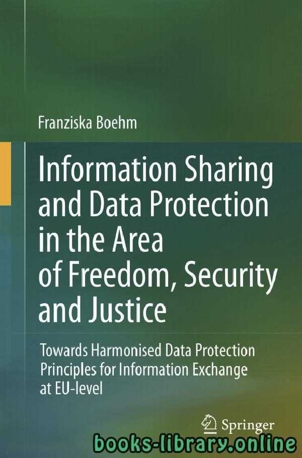 ❞ كتاب Information Sharing and Data Protection in the Area of Freedom, Security and Justice ❝