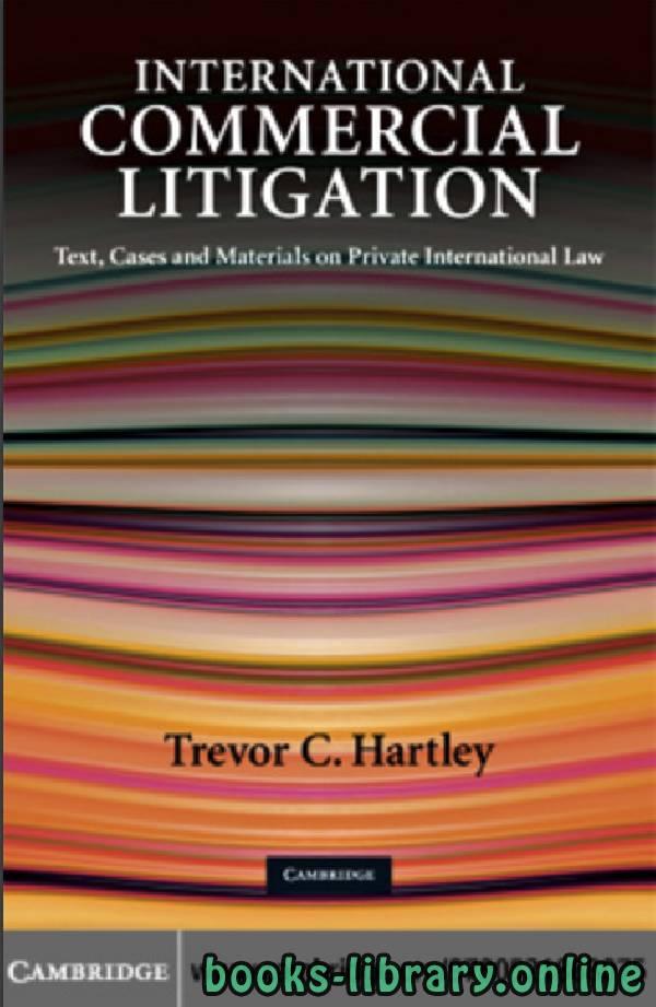 ❞ كتاب International Commercial Litigation Text, Cases and Materials on Private International Law ❝  ⏤ تريفور هارتلي