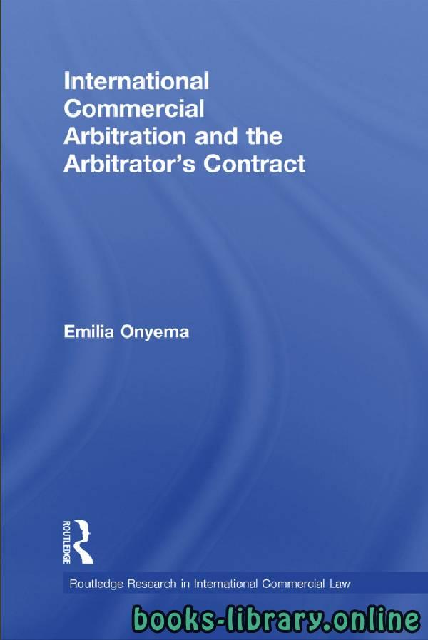 ❞ كتاب International Commercial Arbitration and the Arbitrator's Contract ❝