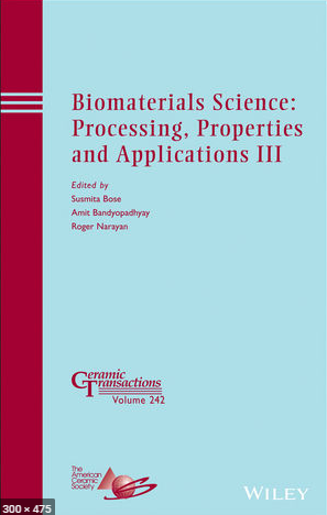❞ كتاب Biomaterials Science: Processing, Properties and Applications III: Mechanical Behavior in Compression and Flexure of Bioactive Glass (13‐93) Scaffolds Prepared by Robotic Deposition ❝  ⏤ Susmita Bose