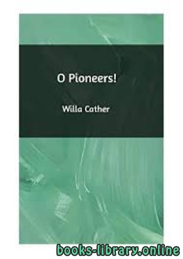 ❞ قصة !O Pioneers ❝  ⏤ Willa Cather