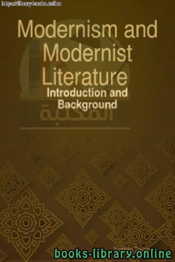 ❞ كتاب MODERNISM & MODERNIST LITERATURE: INTRODUCTION & BACKGROUND  ❝  ⏤ مجموعة من المؤلفين