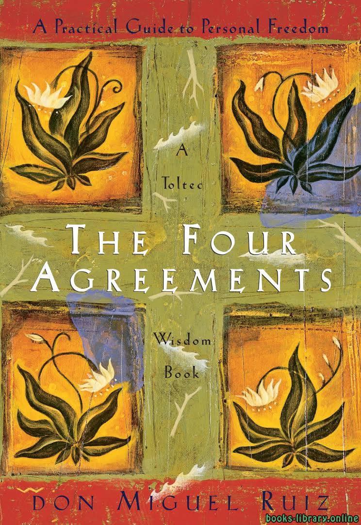 كتاب ملخص كتاب الاتفاقيات الاربع The Four Agreements: A Practical Guide to Personal Freedom