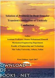 Solution of Problems in Heat Transfer Transient Conduction or Unsteady Conduction