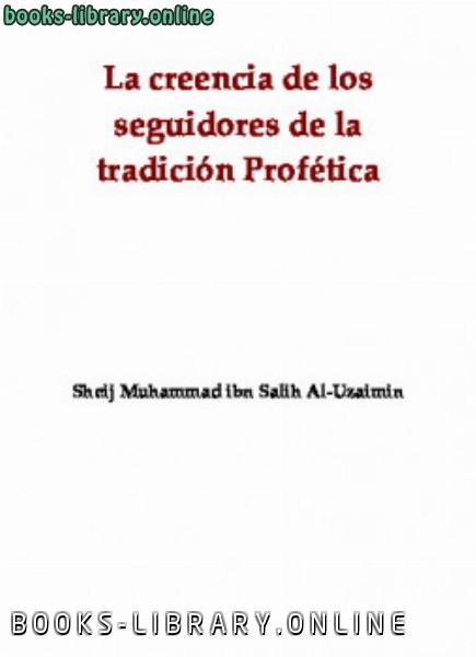 ❞ كتاب La creencia de los seguidores de la tradici oacute n Prof eacute tica ❝  ⏤ محمد بن صالح بن العثمين