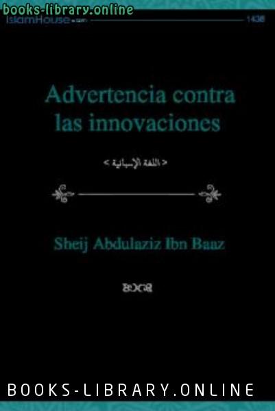 ❞ كتاب Advertencia contra las innovaciones ❝  ⏤ عبد العزيز بن عبد الله بن باز