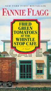 قراءة و تحميل كتاب Fried Green Tomatoes at the Whistle-Stop Cafe PDF