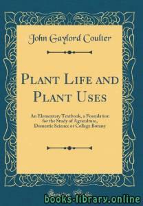 قراءة و تحميل كتاب Plant life and plant uses; an elementary textbook, a foundation for the study of agriculture, domestic science or college botany PDF