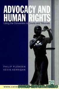 قراءة و تحميل كتاب Advocacy And Human Rights : Using The Convention In Courts And Tribunals PDF