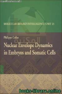 قراءة و تحميل كتاب     Nuclear Envelope Dynamics in Embryos and Somatic Cells-Land    Nuclear Envelope Dynamics in Embryos and Somatic Cells-Landes Bioscience_Eurekahes Bioscience_Eurekah PDF