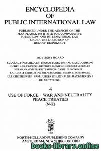 قراءة و تحميل كتاب ENCYCLOPEDIA OF PUBLIC INTERNATIONAL LAW 4 USE OF FORCE WAR AND NEUTRALITY PEACE TREATIES N-Z PDF