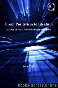 قراءة و تحميل كتاب From Positivism to Idealism A Study of the Moral Dimensions of Legality PDF