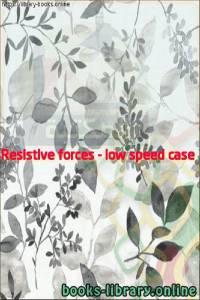 قراءة و تحميل كتاب  Resistive forces - low speed case PDF