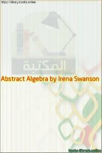 قراءة و تحميل كتاب Abstract Algebra by Irena Swanson PDF